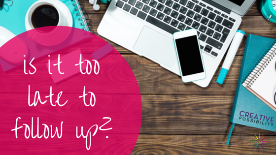 is it too late to follow up | business coach perth | marketing coach
