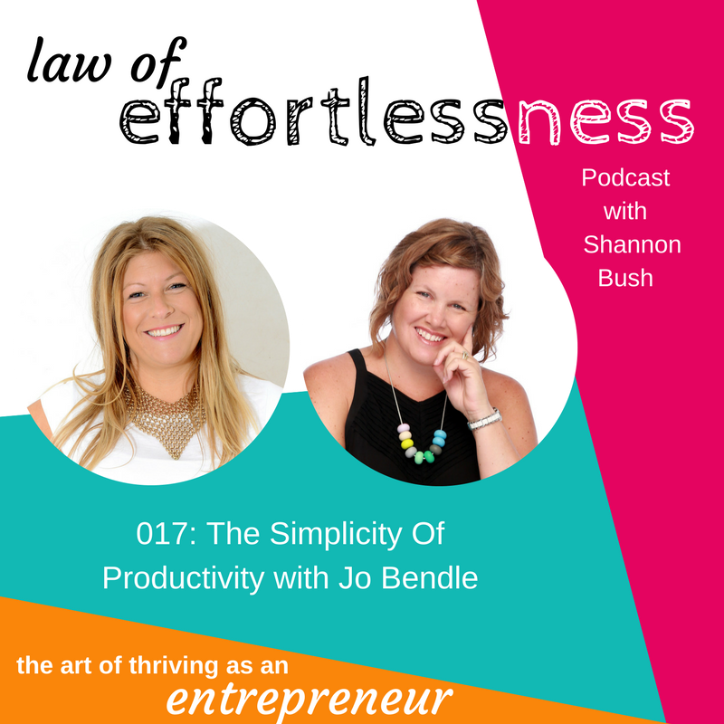 Law Of Effortlessness Podcast 017 Simplicity of Productivity Jo Bendle | Shannon Bush | Business Coach Perth Marketing Coaching