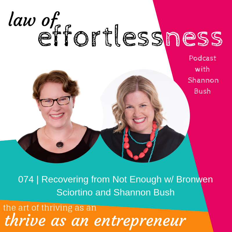 Law of Effortlessness Podcast Business Marketing Coach Shannon Bush Economy of Not Enough Bronwen Sciortino