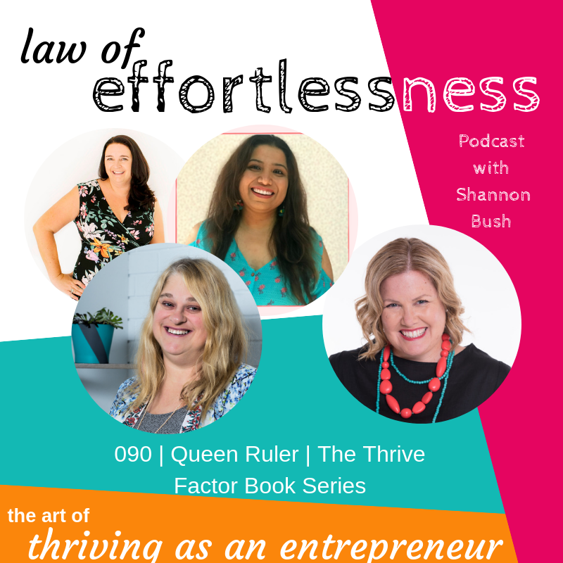 Queen Ruler The Thrive Factor Book Series LOE Podcast Business Marketing Coach Shannon Bush Liesel Albrecht Karen Dauncey Swapna Thomas