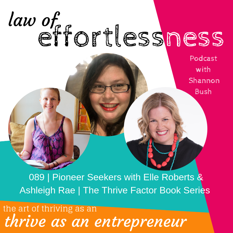 The Thrive Factor Book Series Law of Effortlessness Podcast Elle Roberts Ashleigh Rae Shannon Bush Pioneer Seeker Effortless Success Zone Thriving Entrepreneur